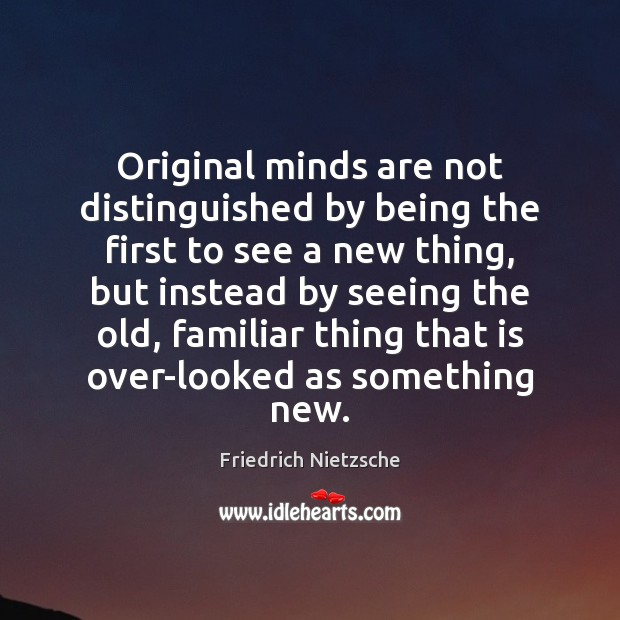 Image, Original minds are not distinguished by being the first to see a
