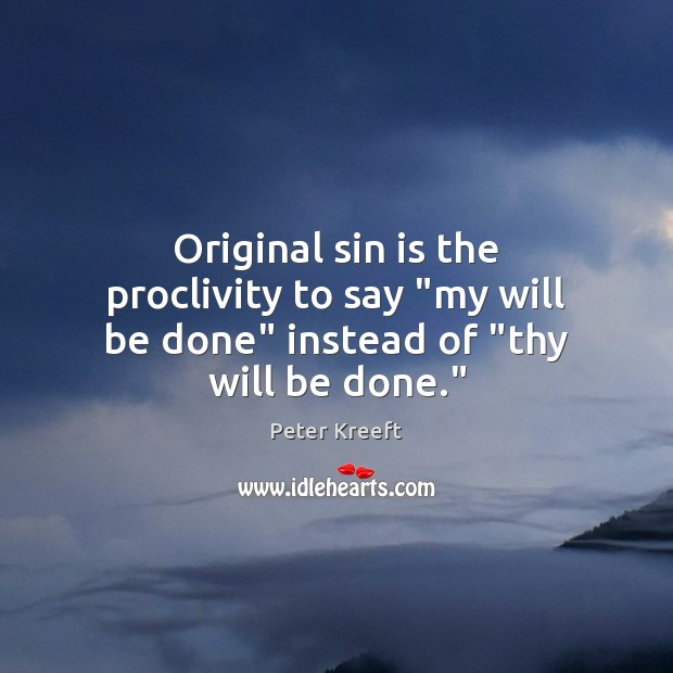 """Original sin is the proclivity to say """"my will be done"""" instead of """"thy will be done."""" Image"""
