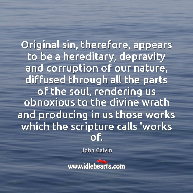 Original sin, therefore, appears to be a hereditary, depravity and corruption of John Calvin Picture Quote