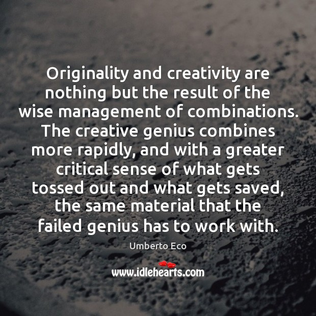 Originality and creativity are nothing but the result of the wise management Umberto Eco Picture Quote