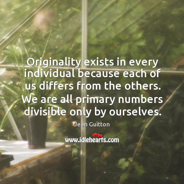 Originality exists in every individual because each of us differs from the Image