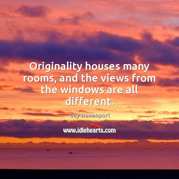 Originality houses many rooms, and the views from the windows are all different. Image