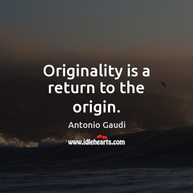 Image, Originality is a return to the origin.
