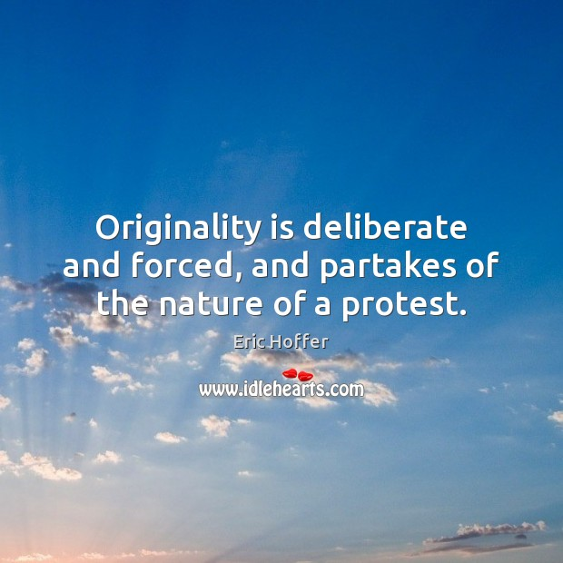 Originality is deliberate and forced, and partakes of the nature of a protest. Image