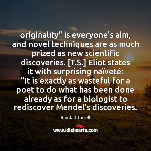 "Originality"" is everyone's aim, and novel techniques are as much prized as Randall Jarrell Picture Quote"