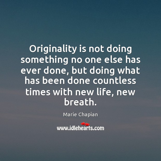 Originality is not doing something no one else has ever done, but Image