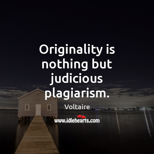 Image, Originality is nothing but judicious plagiarism.
