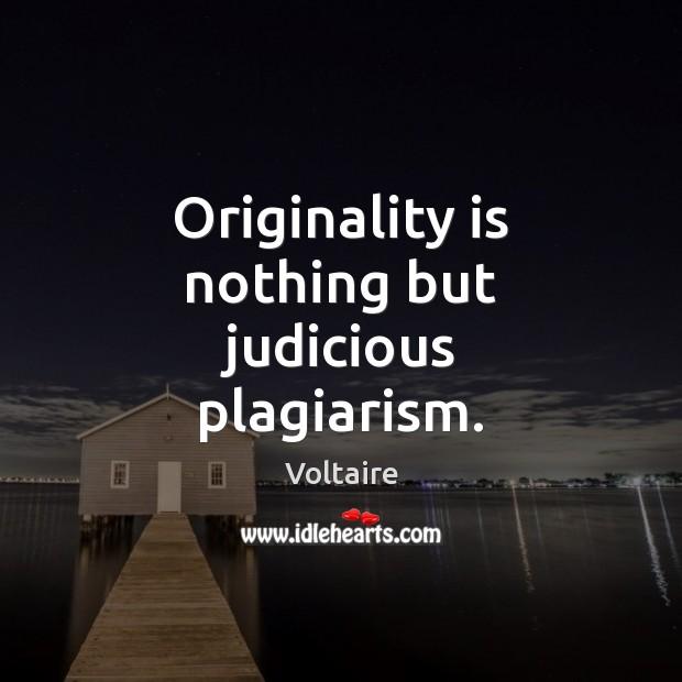 Originality is nothing but judicious plagiarism. Image