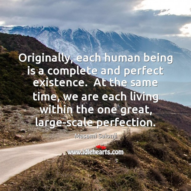 Originally, each human being is a complete and perfect existence.  At the Image