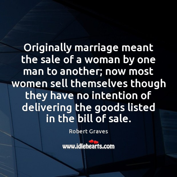 Originally marriage meant the sale of a woman by one man to Robert Graves Picture Quote