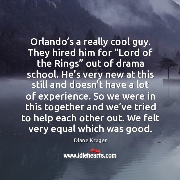 "Orlando's a really cool guy. They hired him for ""lord of the rings"" out of drama school. Image"