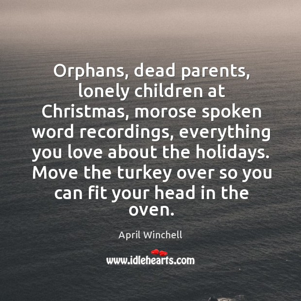 Orphans, dead parents, lonely children at christmas, morose spoken word recordings April Winchell Picture Quote