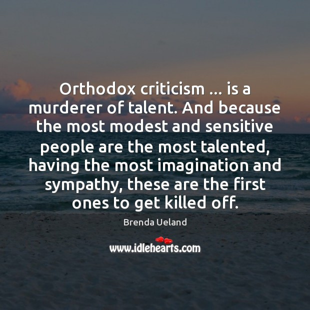 Image, Orthodox criticism … is a murderer of talent. And because the most modest