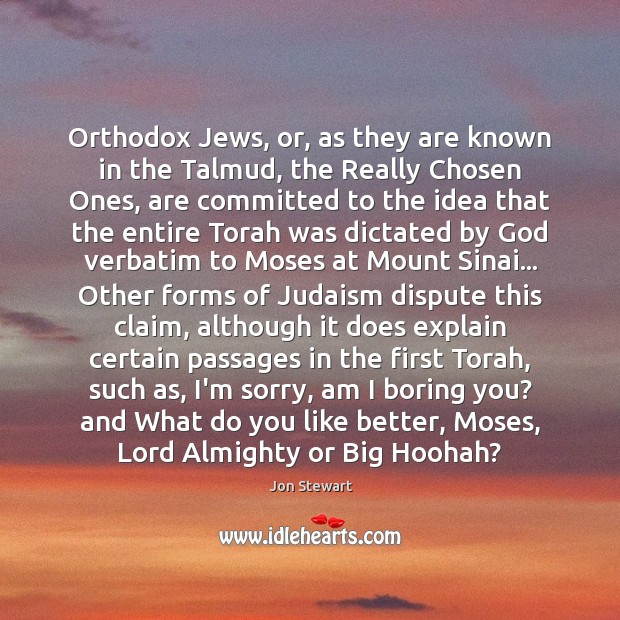 Orthodox Jews, or, as they are known in the Talmud, the Really Jon Stewart Picture Quote