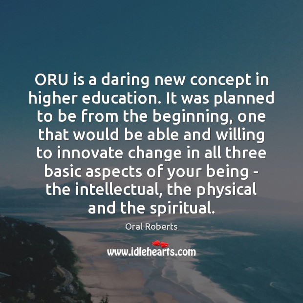 ORU is a daring new concept in higher education. It was planned Oral Roberts Picture Quote