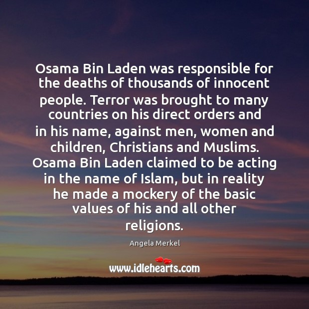 Osama Bin Laden was responsible for the deaths of thousands of innocent Angela Merkel Picture Quote