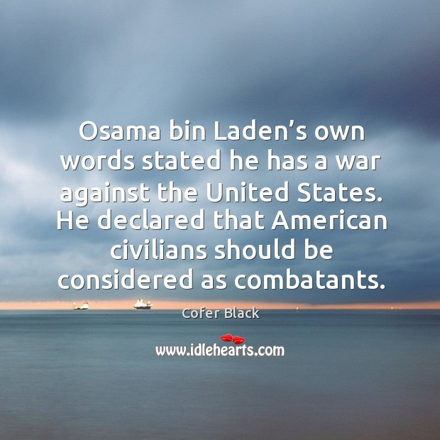Osama bin laden's own words stated he has a war against the united states. Image