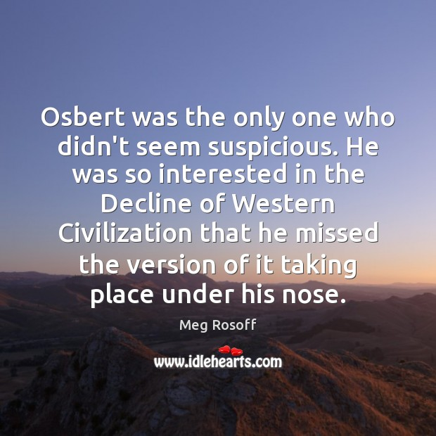 Osbert was the only one who didn't seem suspicious. He was so Meg Rosoff Picture Quote