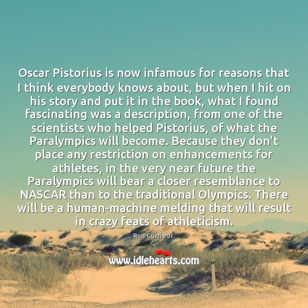 Oscar Pistorius is now infamous for reasons that I think everybody knows Ron Currie Jr. Picture Quote