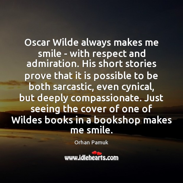 Oscar Wilde always makes me smile – with respect and admiration. His Orhan Pamuk Picture Quote