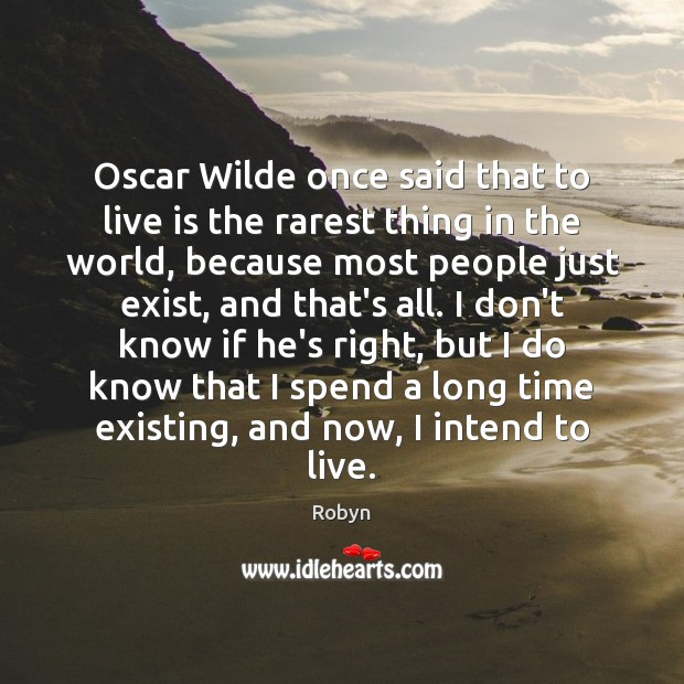 Oscar Wilde once said that to live is the rarest thing in Image