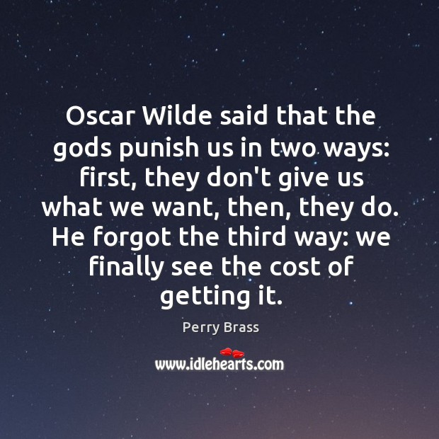 Oscar Wilde said that the Gods punish us in two ways: first, Perry Brass Picture Quote