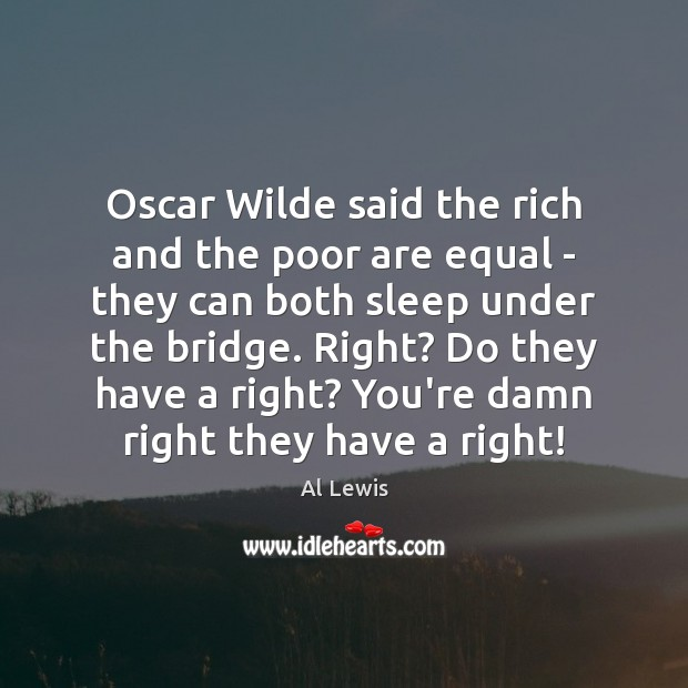 Image, Oscar Wilde said the rich and the poor are equal – they