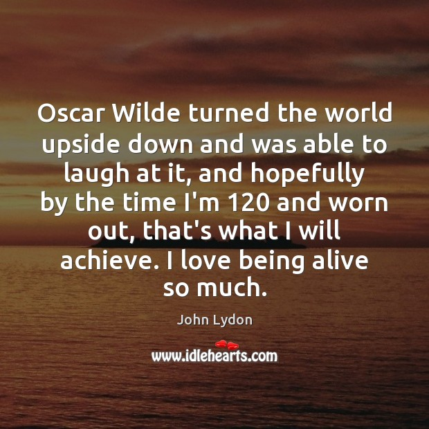 Oscar Wilde turned the world upside down and was able to laugh John Lydon Picture Quote