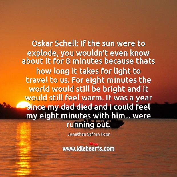 Oskar Schell: If the sun were to explode, you wouldn't even know Image