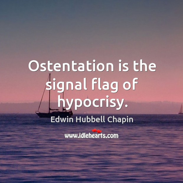 Ostentation is the signal flag of hypocrisy. Edwin Hubbell Chapin Picture Quote