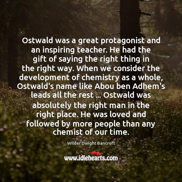 Ostwald was a great protagonist and an inspiring teacher. He had the Image
