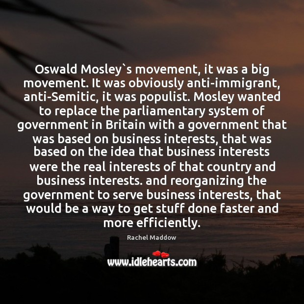 Oswald Mosley`s movement, it was a big movement. It was obviously Rachel Maddow Picture Quote