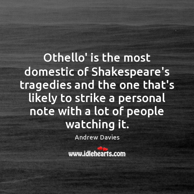 Image, Othello' is the most domestic of Shakespeare's tragedies and the one that's