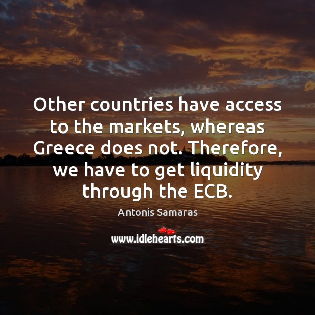 Image, Other countries have access to the markets, whereas Greece does not. Therefore,