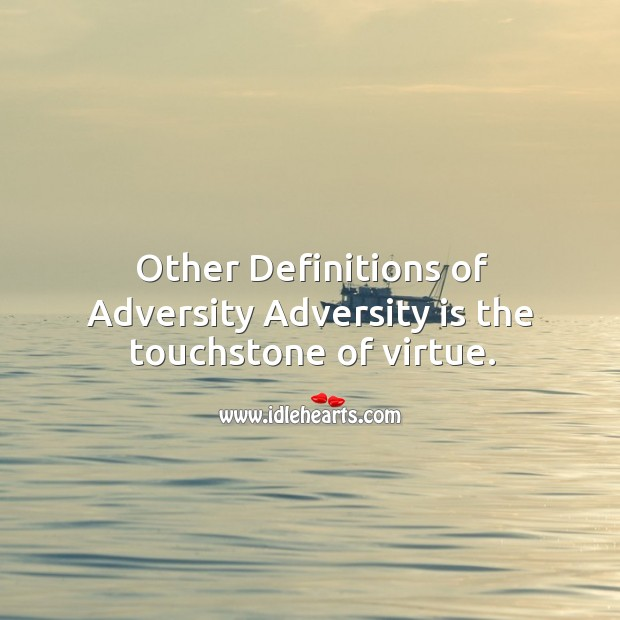 Other definitions of adversity adversity is the touchstone of virtue. Image