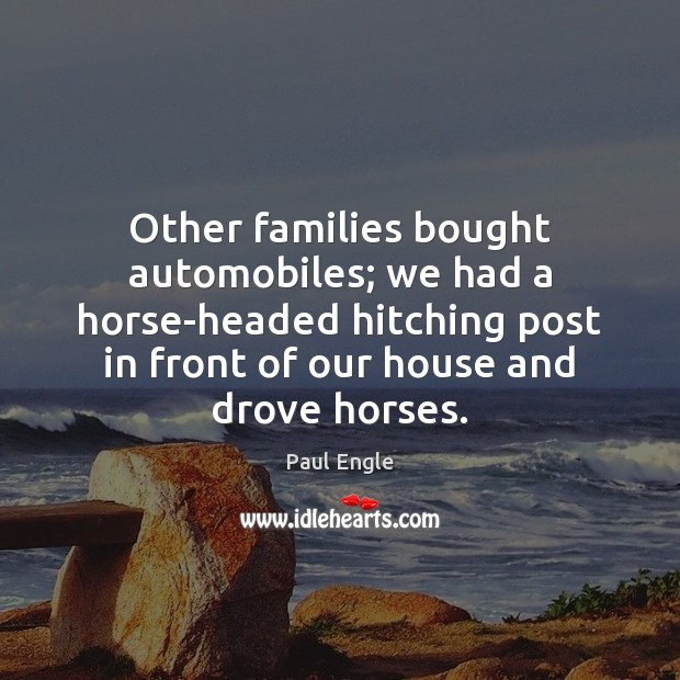 Other families bought automobiles; we had a horse-headed hitching post in front Image