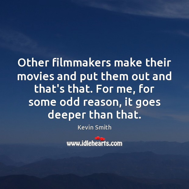 Other filmmakers make their movies and put them out and that's that. Kevin Smith Picture Quote