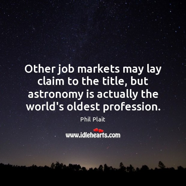 Other job markets may lay claim to the title, but astronomy is Image