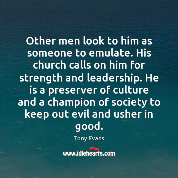 Other men look to him as someone to emulate. His church calls Tony Evans Picture Quote