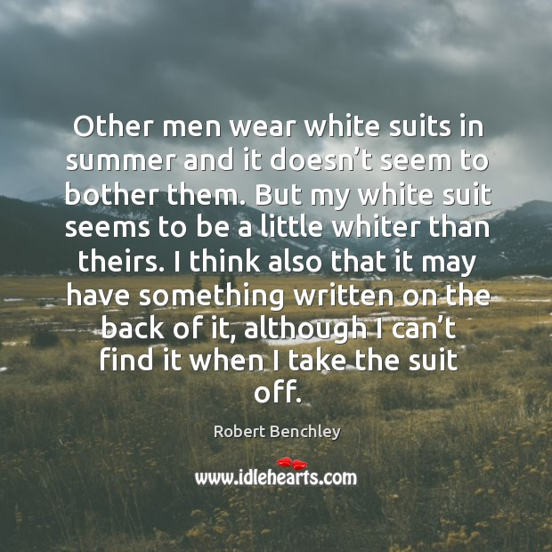 Other men wear white suits in summer and it doesn't seem to bother them. Image