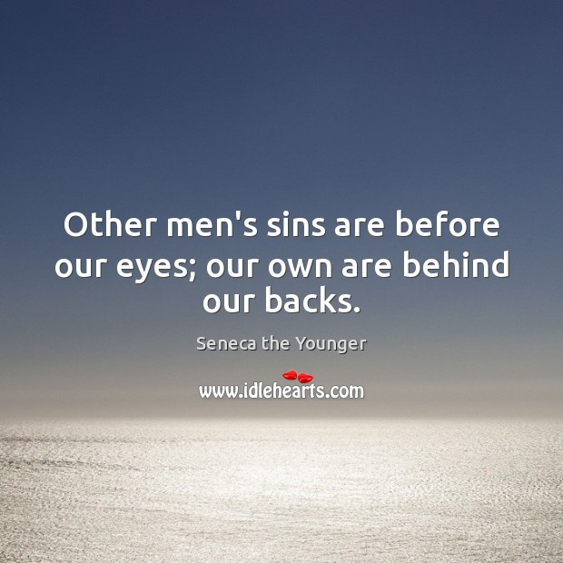 Image, Other men's sins are before our eyes; our own are behind our backs.