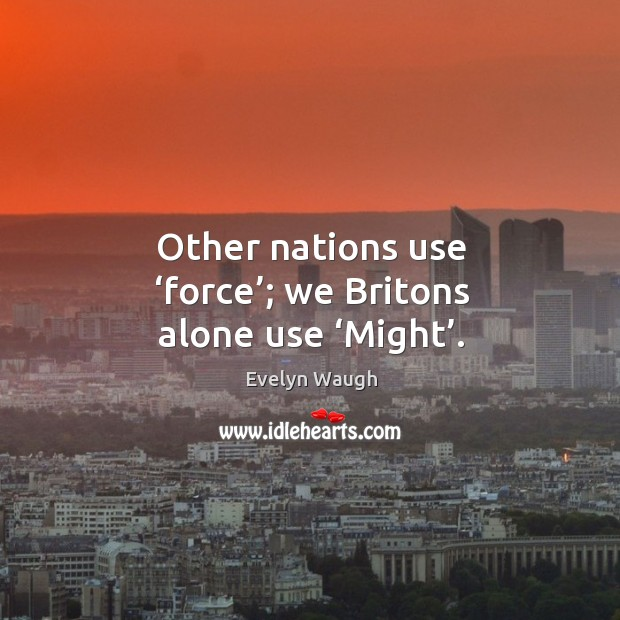 Image, Other nations use 'force'; we britons alone use 'might'.