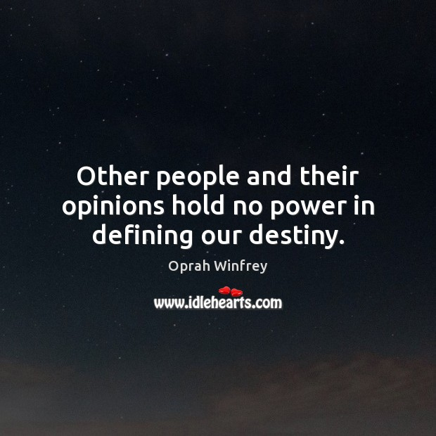 Image, Other people and their opinions hold no power in defining our destiny.
