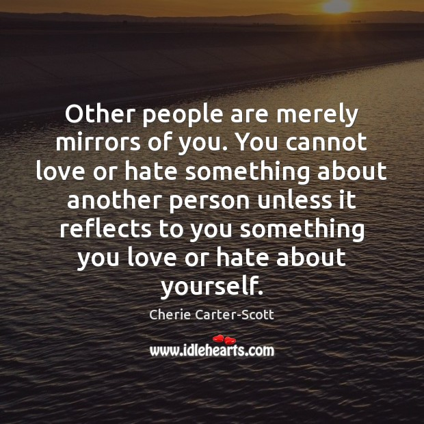 Image, Other people are merely mirrors of you. You cannot love or hate