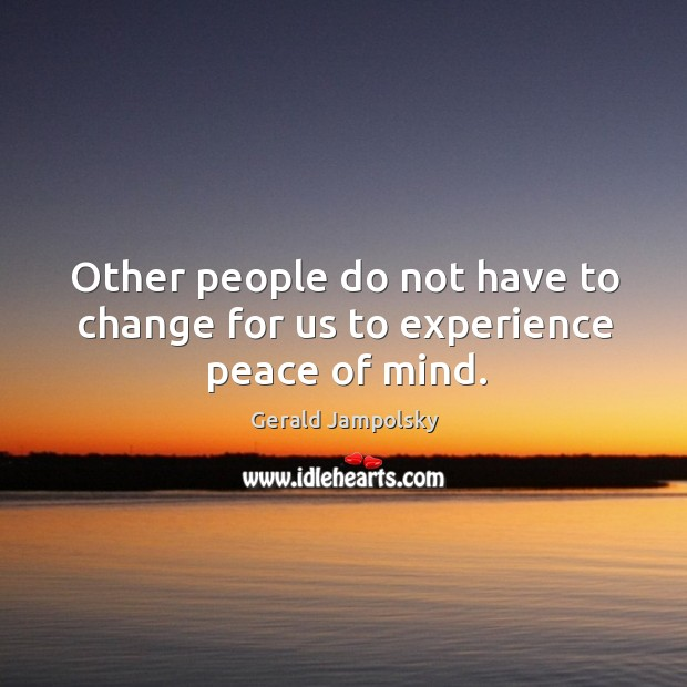 Other people do not have to change for us to experience peace of mind. Image