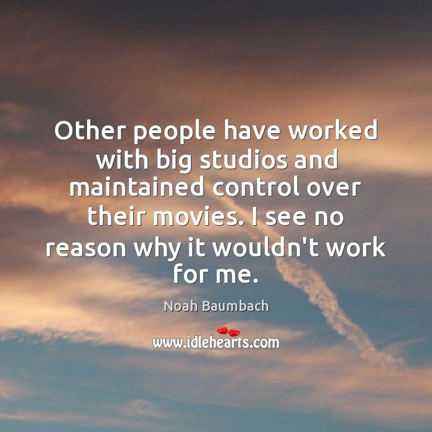 Other people have worked with big studios and maintained control over their Image