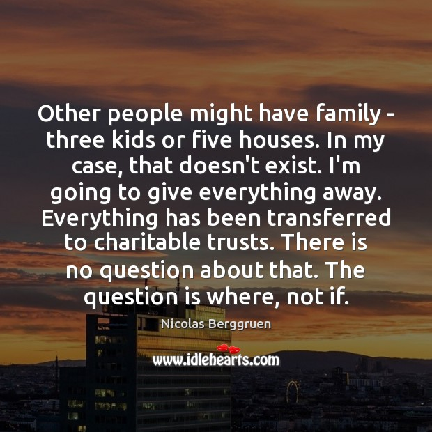 Other people might have family – three kids or five houses. In Image