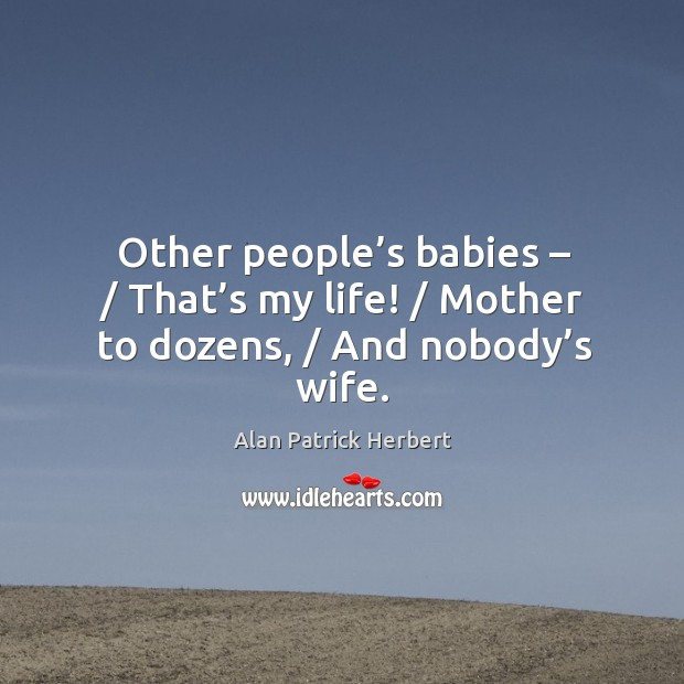 Other people's babies – / that's my life! / mother to dozens, / and nobody's wife. Image