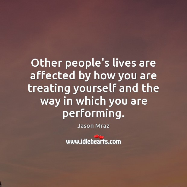 Other people's lives are affected by how you are treating yourself and Image