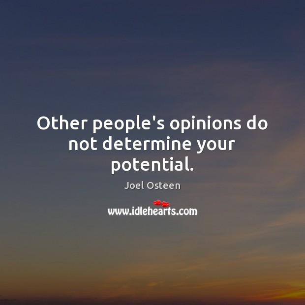 Image, Other people's opinions do not determine your potential.
